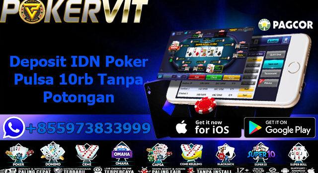 Deposit IDN Poker Pulsa 10rb Tanpa Potongan