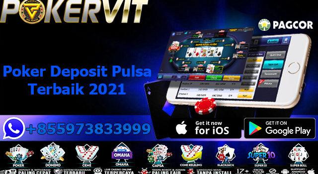 Poker Deposit Pulsa Terbaik 2021