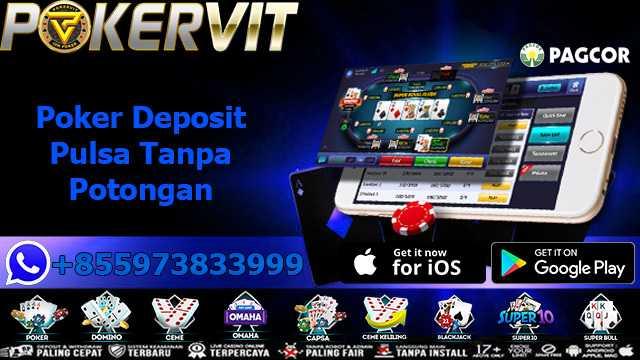 Poker Deposit Pulsa Tanpa Potongan