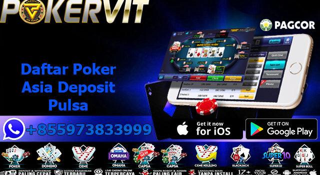 Daftar Poker Asia Deposit Pulsa