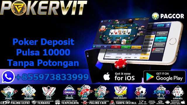 Poker Deposit Pulsa 10000 Tanpa Potongan