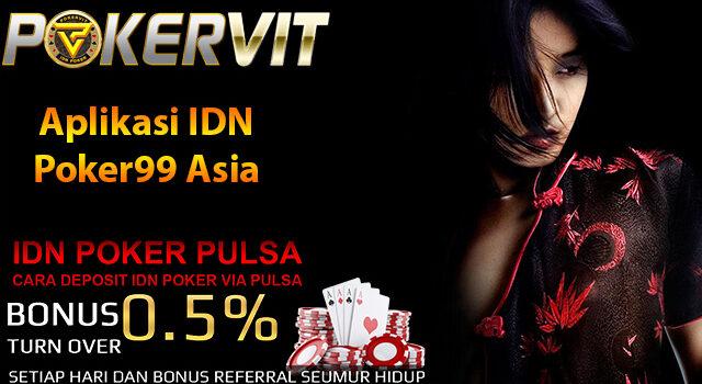 Aplikasi IDN Poker99 Asia